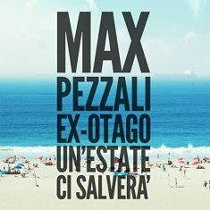 "Max Pezzali feat. Ex Otago – ""Un'estate Ci Salverà"" Singolo – Prod/Rec/Mix/Play – Warner Bros (2018)"