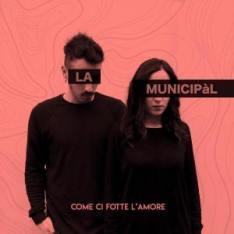 "La Municipal – ""Come Ci Fotte L'amore"" Singolo – Mix – iCompany/Artist First (2019)"