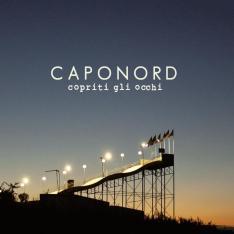 """Caponord – """"Copriti Gli Occhi"""" – Mix/Play – Warner (2012)"""