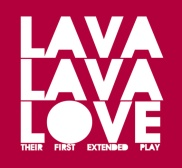 """Lava Lava Love – """"Their First Extended Play"""" – Prod/Rec/Mix/Play – Indipendent"""