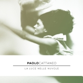 """Paolo Cattaneo – """"La Luce Nelle Nuvole"""" – Prod/Rec/Mix/Play – Eclectic Music Group"""